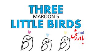 three little birds Maroon 5