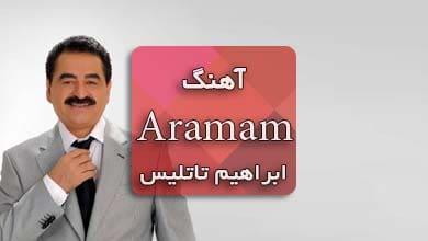 آهنگ Aramam ابراهیم تاتلیس